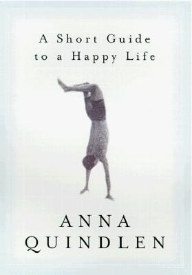 A Short Guide to a Happy Life By Quindlen, Anna