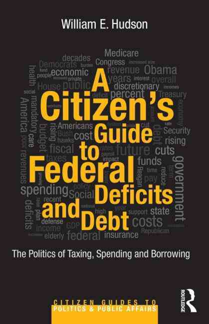 A Citizen's Guide to Deficits and Debt By Hudson, William E.